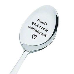 "Good morning Handsome, with ""Heart"" engraved on the Spoon -"